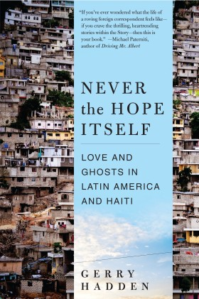 &quot;Never the Hope Itself: Love and Ghosts in Latin America and Haiti&quot; by Gerry Haden